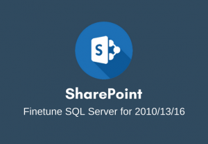 I will fine tune Sql Server for SharePoint 2010, 2013 or 2016