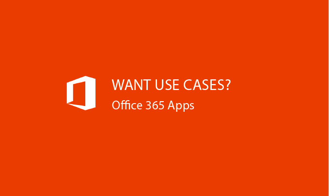 I will provide use cases for O365 apps: SharePoint, Teams, Yammer, OneDrive