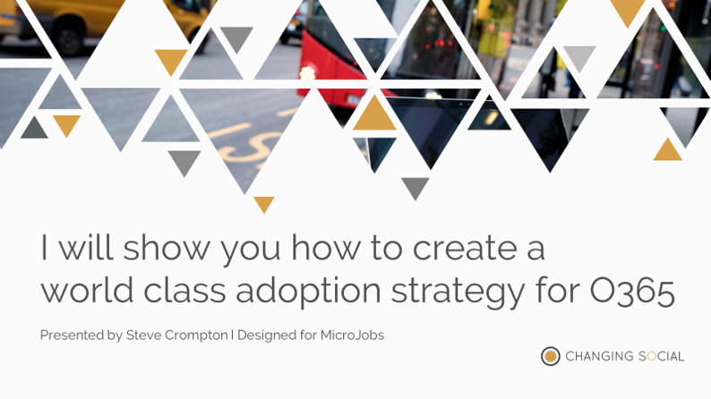 I will show you how to create a world class adoption strategy for O365