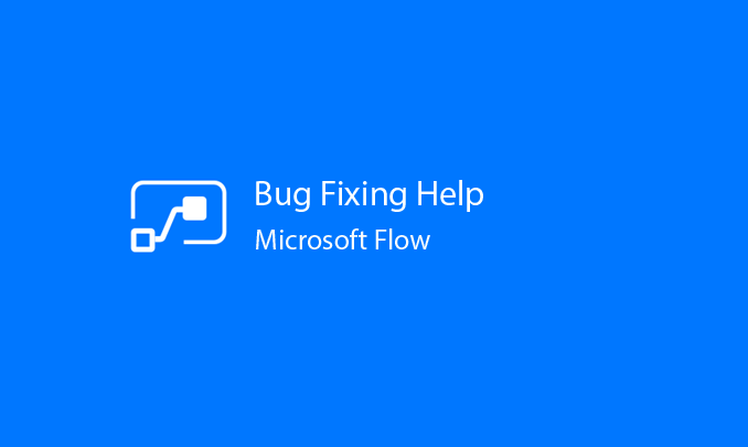 I will help you bug fix your Microsoft Flow for up to two hours