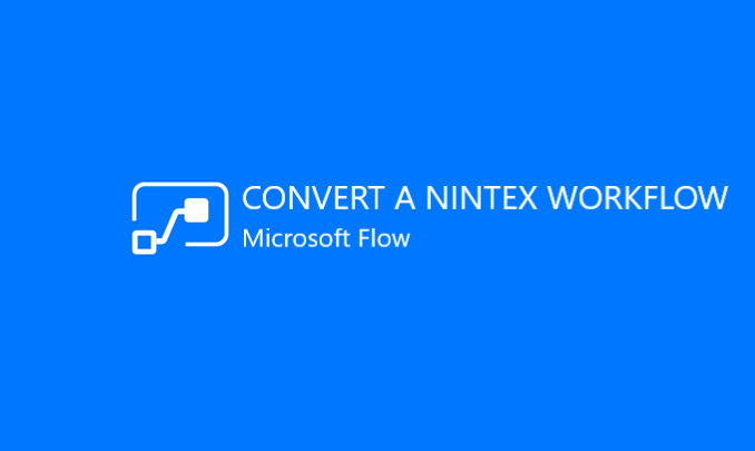 I will convert a Nintex workflow into a Microsoft Flow with SharePoint Online