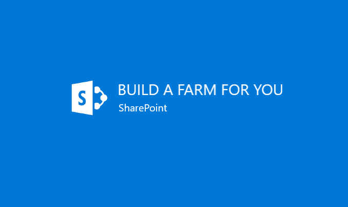 I will build a SharePoint Farm On-Premises (2013/2016)