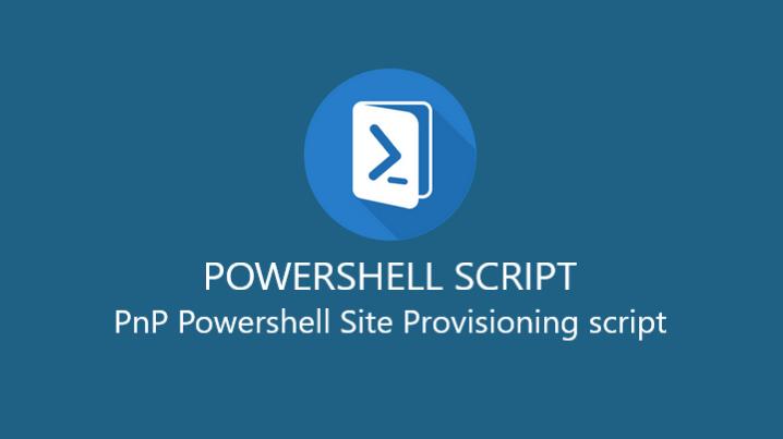 PnP Powershell Site Provisioning script